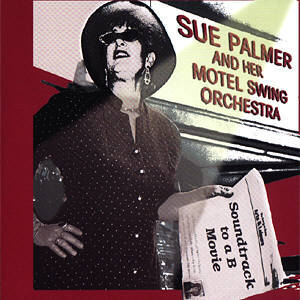 Purchase a CD or MP3 of Sue Palmer's Soundtrack to a B Movie on iTunes, Amazon, or CD Baby Today